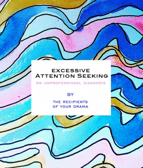 Excessive Attention Seeking: An unprofessional diagnosis