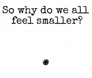Feeling small in this world