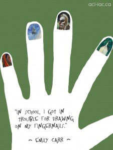 Emily Carr drew on her fingernails. I imagined that in my own drawing.
