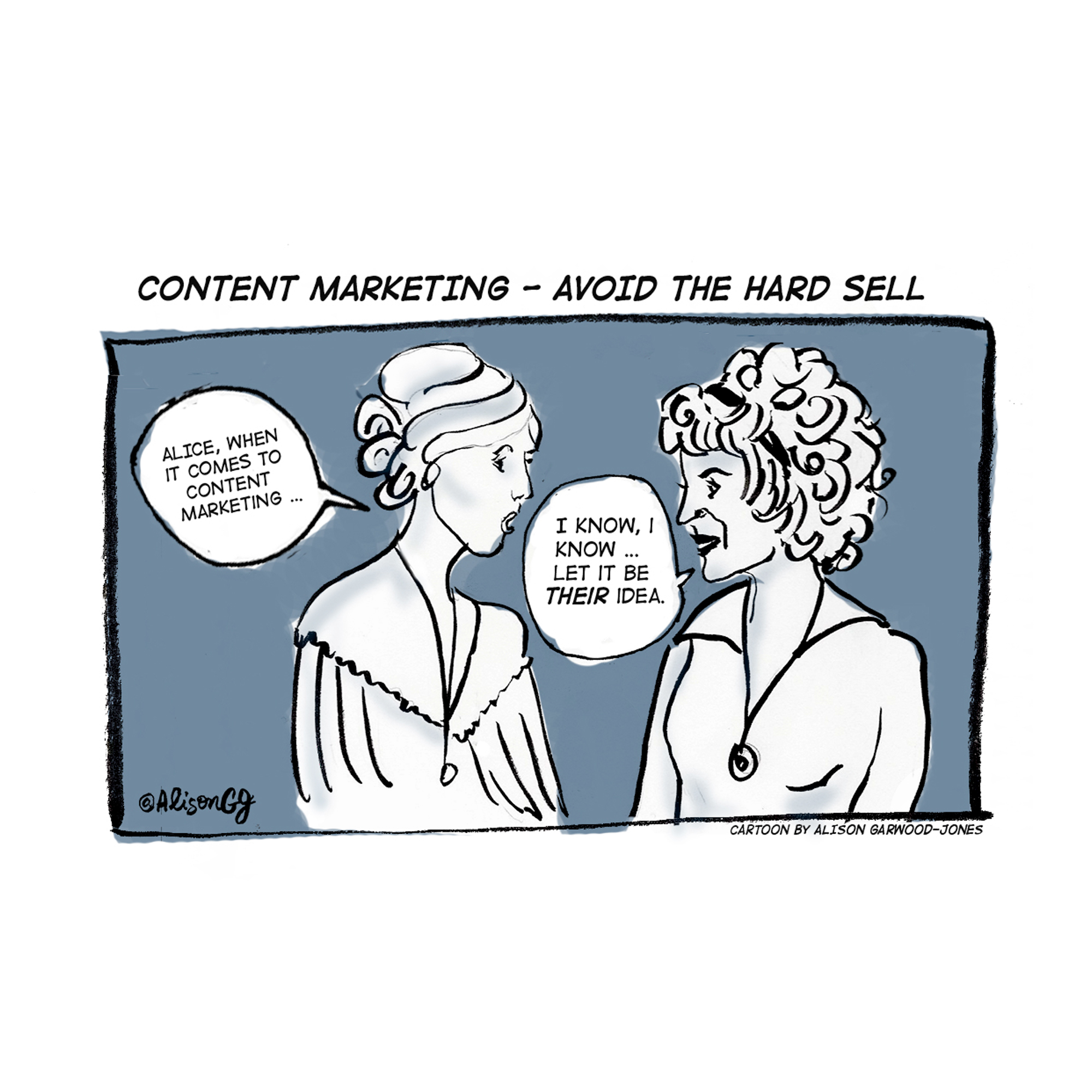Avoid the hard sell - content marketing cartoon by Alison Garwood-Jones